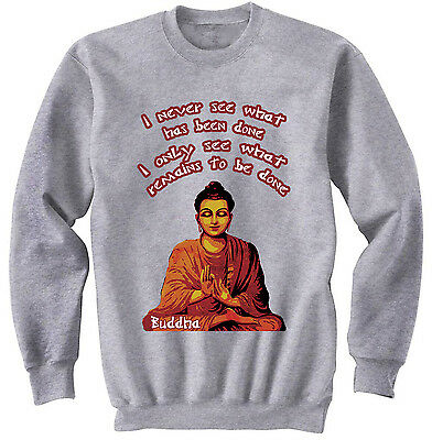 Buddha I Never See Quote - New Cotton Grey Sweatshirt- All Sizes In Stock