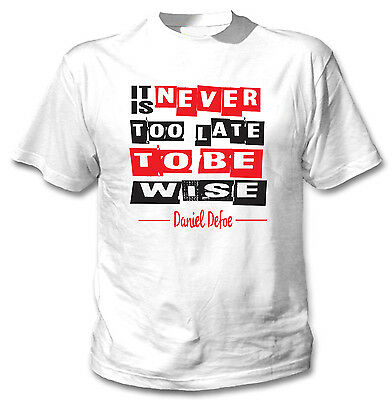 Daniel Defoe It Is Never Too Late - New Cotton White Tshirt