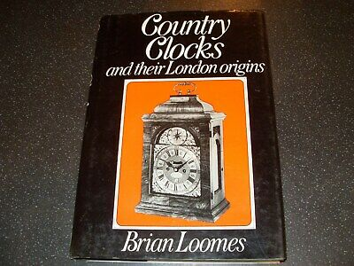 Country Clocks And Their London Origins - Brian Loomes - 1976