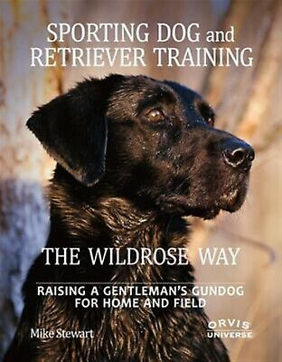 Sporting Dog Retriever Training Wildrose Way Raising  by Stewart Mike -Hcover
