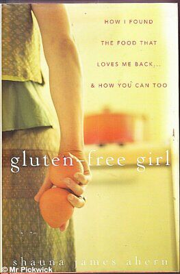 Shauna James Ahern GLUTEN - FREE GIRL: HOW I FOUND THE FOOD THAT LOVES ME BACK 1