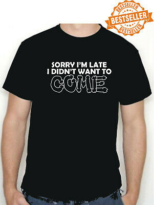 SORRY I'M LATE / T-shirt / COME / Sex / Rude / Funny / BIRTHDAY / BBQ / All Size