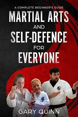 Martial Arts and Self-Defence for Everyone: A Complete Beginner's by Quinn, Gary