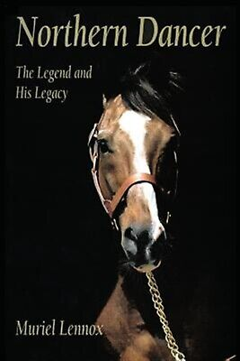 Northern Dancer: The Legend and His Legacy by Lennox, Muriel -Paperback