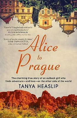 Alice to Prague: The Charming True Story of an Outback Girl Who Finds Adventure