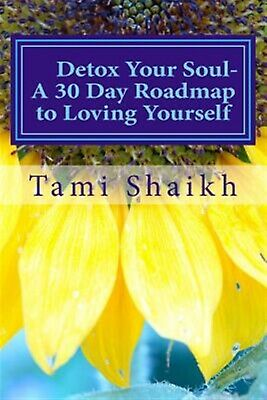 Detox Your Soul: A 30 Day Road Map to Loving Yourself by Shaikh, Tami -Paperback