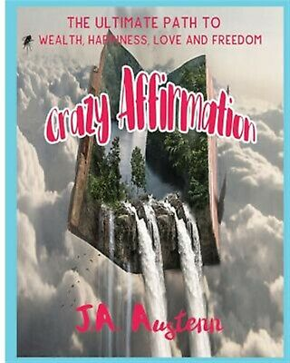Crazy Affirmation: Ultimate Path Wealth, Happiness, Love by Austenn, J a