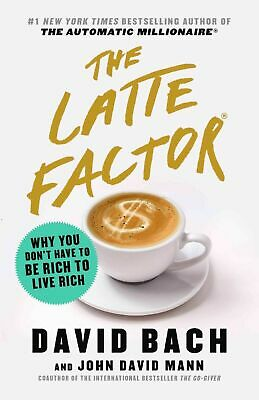 The Latte Factor Why You Don't Have to Be Rich by David Bach | E-Bo0ks,2019