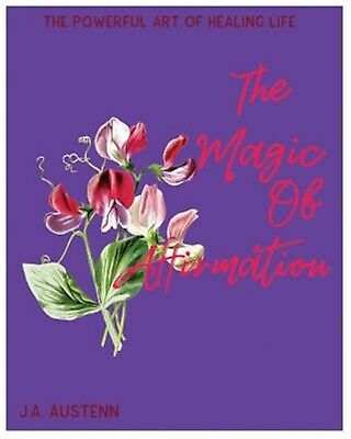 The Magical of Affirmation: The Powerful Art of Healing Life by Austenn, J. a.