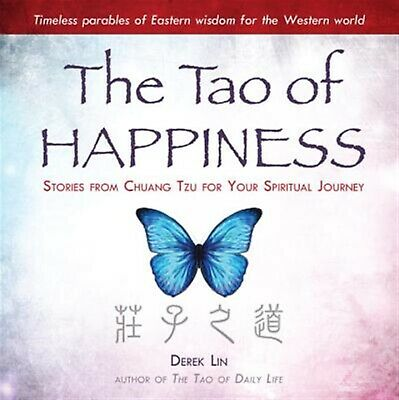 The Tao of Happiness: Stories from Chuang Tzu for Your Spiritual  by Lin, Derek