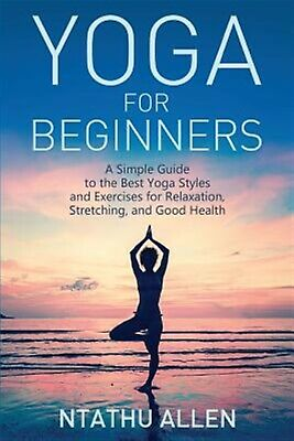 Yoga for Beginners: Simple Guide Best Yoga Styles Ex by Allen, Ntathu -Paperback