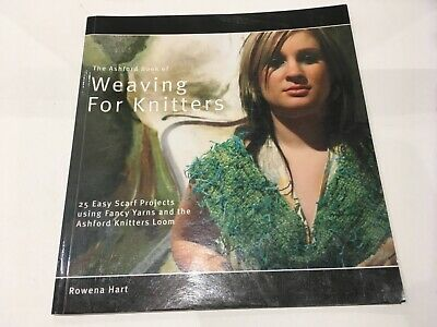 The Ashford Book of Weaving for Knitters 25 easy projects Hart, Rowena 2006