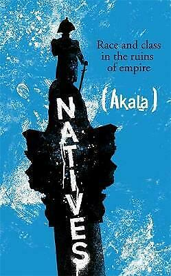 NEW Natives : Race and Class in the Ruins of Empire  by  Akala (Free Shipping)