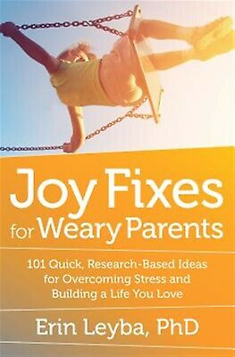 Joy Fixes for Weary Parents 101 Quick Research-Based Ideas for Ov By Leyba Erin