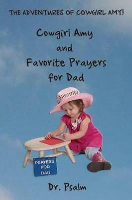 Cowgirl Amy and Favorite Prayers for Dad by Psalm, Dr -Paperback