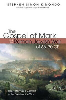 The Gospel of Mark and the Roman-Jewish War of 66-70 Ce by Kimond 9781532653025