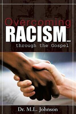 Overcoming Racism.Through the Gospel (Revised Edition 2017) by Johnson, Dr M. L.