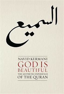 God Is Beautiful: The Aesthetic Experience of the Quran by Kermani, Navid
