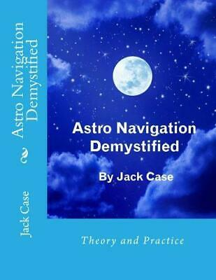 Astro Navigation Demystified, Very Good Condition Book, Case, Jack, ISBN 0954133