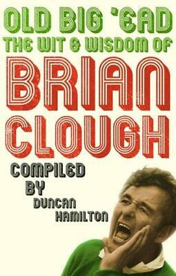 Old Big 'Ead: The Wit & Wisdom of Brian Clough: The Wit and Wisdom of Brian Clou