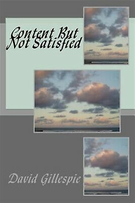 Content But Not Satisfied by Gillespie, MR David M. -Paperback