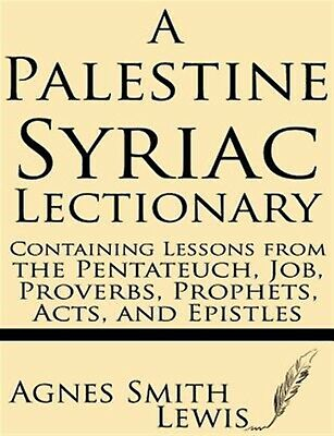 A Palestinian Syriac Lectionary: Containing Lessons the Pent by Lewis, Agnes Smi