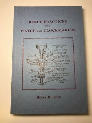 Bench Practices for Watch and Clockmakers by Henry B. Fried 2nd Edition