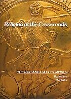 Religion at the Crossroads (The rise and fall of empires), Milton, Joyce & Etc.,