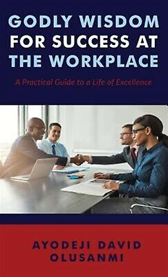 Godly Wisdom for Success at the Workplace by Olusanmi, Ayodeji David -Hcover