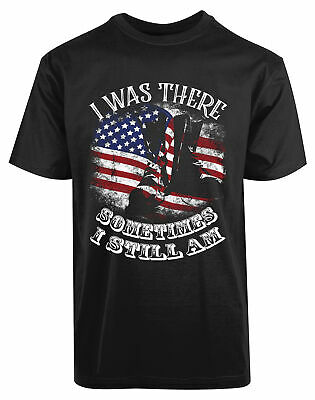 I Was There Sometimes I Still Am New Men's Shirt American Veteran Military Tees