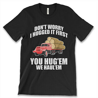 Don't Worry I Hugged It first You Huge'm We Haule'm New Men's Shirt Vintage Tees