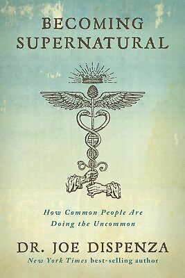 Becoming Supernatural: How Common People Are Doing The Uncommon (Free Shipping)