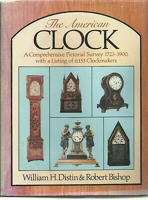 THE AMERICAN CLOCK Pictorial Survey 1723-1900  William Distin & Robert Bishop
