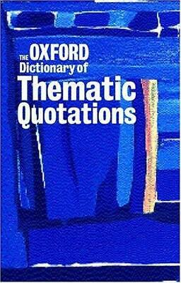 The Oxford Dictionary of Thematic Quotations, Unknown, Used; Very Good Book