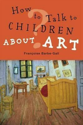 How to Talk to Children About Art, Françoise Barbe-Gall, Good Condition Book, IS