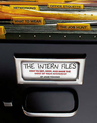 The Intern Files: How to Get, Keep, and Make the Most of Your Internship, Very G