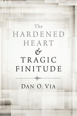 The Hardened Heart and Tragic Finitude by Via, Dan O. 9781610974028 -Paperback