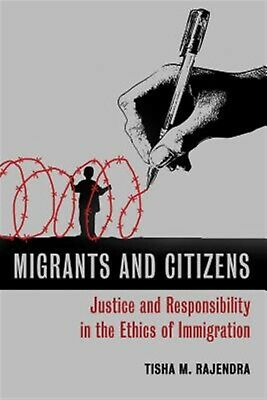 Migrants and Citizens: Justice and Responsibility in the Ethics o by Rajendra, T