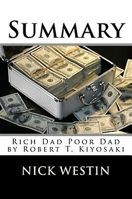 Summary: Rich Dad Poor Dad by Robert T. Kiyosaki by Westin, Nick -Paperback