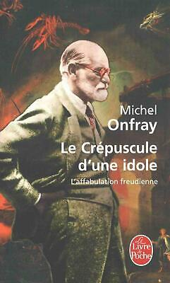 Le Crepuscule D'Une Idole: L'Affabulation Freudienne by Michel Onfray (French) P