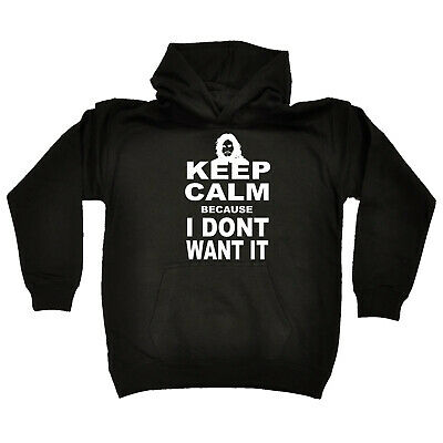 Funny Kids Childrens Hoodie Hoody - Keep Calm I Dont Want It
