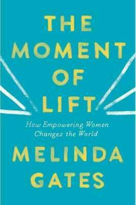 Moment of Lift : How Empowering Women Changes the World, Paperback by Gates, ...