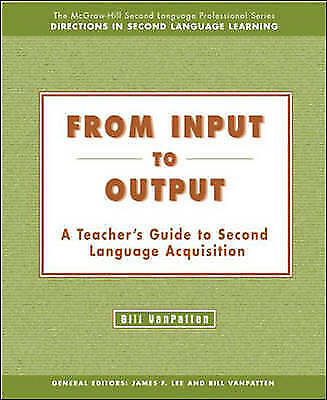 From Input to Output:  A Teacher's Guide to Second Language Acquisition by VanP