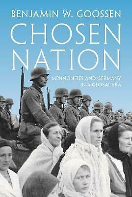 Chosen Nation: Mennonites and Germany in a Global Era by Benjamin W. Goossen Pap
