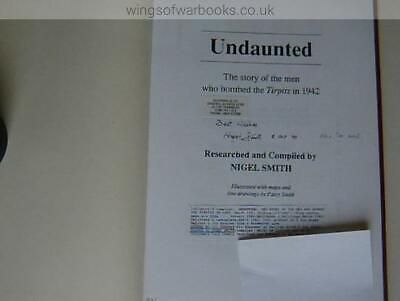 Signed - Undaunted, The Story Of The Men Who Bombed Tirpitz In 1942 - Nigel Smi