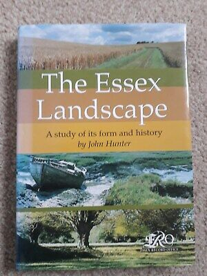 The Essex Landscape A study of its form and history by John Hunter
