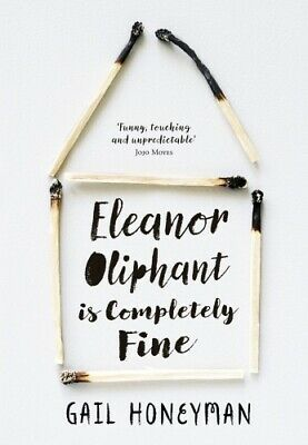 Eleanor Oliphant is Completely Fine. A novel