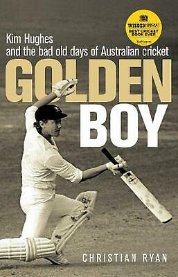Golden Boy: Kim Hughes and the bad old days of Australian cricket by Christian R