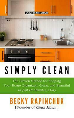 Simply Clean: The Proven Method for Keeping Your Home Organized, Clean, and Beau
