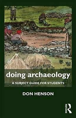 Doing Archaeology: A Subject Guide for Students by Donald Henson (English) Paper